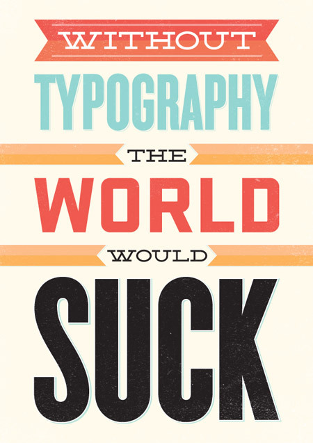 http://dribbble.com/shots/287296-Typography-Poster-updated/attachments/11036