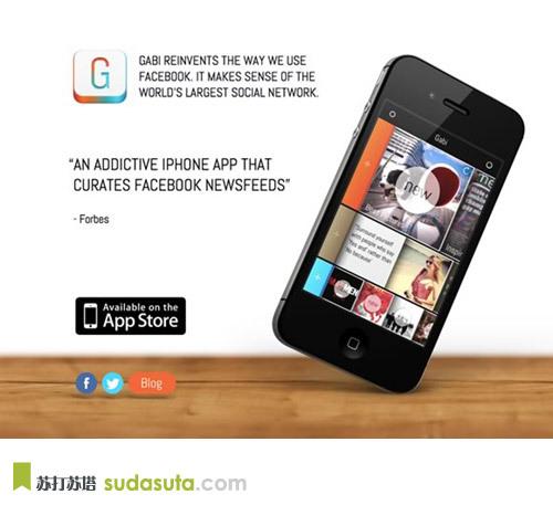 Gabi<br /> 一个与Facebook相连的程序,过滤什么是流行的,有争议的,与你有关的内容。它展示给你什么是最好的:最好的图片,视频,状态,群组,联系,利益等。<br /> http://www.gogogabi.com/